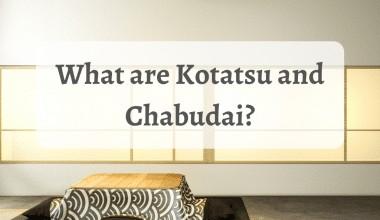 What are Kotatsu and Chabudai? 7