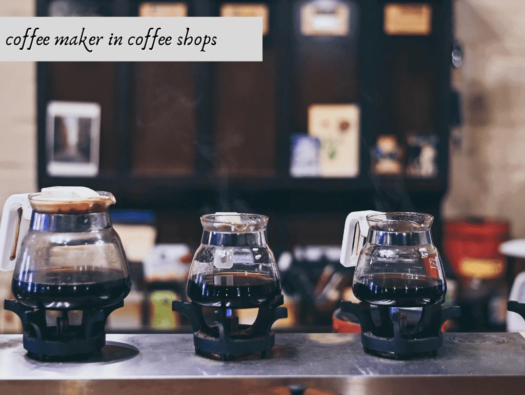 coffee maker in coffee shops